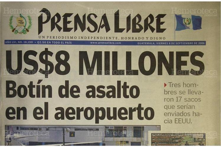 08/09/2006 Portada de Prensa Libre donde se informaba sobre robo de US$8 millones en el Aeropuerto. (Foto: Hemeroteca PL)